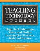 Teaching Technology: High-Tech Education, Safety and Online Learning for Teachers, Kids and Parents ebook by Scott Steinberg