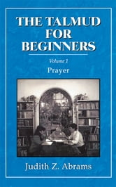 The Talmud for Beginners - Prayer ebook by Judith Z. Abrams