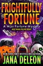Frightfully Fortune ebook by Jana DeLeon