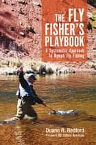 The Fly Fisher's Playbook - A Systematic Approach to Nymph Fly Fishing ebook by Duane R. Redford