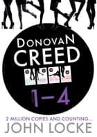 Donovan Creed Foursome 1-4 - Donovan Creed Books 1 to 4 ebook by John Locke