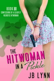 The Hitwoman in a Pickle ebook by JB Lynn