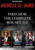 Paris Mob Box Set: The Complete Box Set (1-3) - Covenant, Revenant, Rule ebook by Michelle St. James
