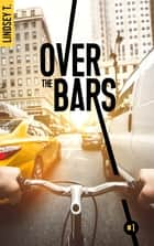 Over the bars 1 eBook by Lindsey T.