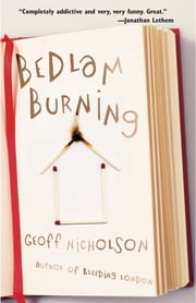 Bedlam Burning ebook by Geoff Nicholson
