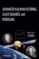 Advanced Kalman Filtering, Least-Squares and Modeling ebook by Bruce P. Gibbs