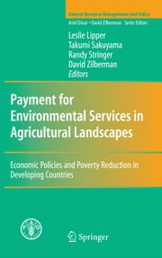 Payment for Environmental Services in Agricultural Landscapes - Economic Policies and Poverty Reduction in Developing Countries ebook by Leslie Lipper,Takumi Sakuyama,Randy Stringer,David Zilberman