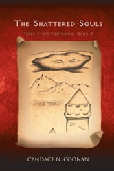 The Shattered Souls - Tales From Fadreama: Book 4 ebook by Candace N. Coonan