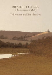 Braided Creek - A Conversation in Poetry ebook by Jim Harrison,Ted Kooser