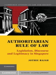 Authoritarian Rule of Law - Legislation, Discourse and Legitimacy in Singapore ebook by Jothie Rajah