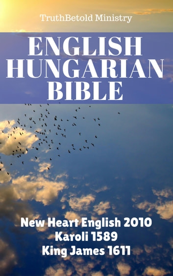 English Hungarian Bible - New Heart English 2010 - Karoli 1589 - King James 1611 ebook by