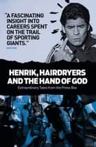 Henrik, Hairdryers and the Hand of God - Extraordinary Tales from the Press Box ebook by