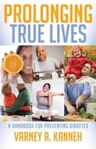 Prolonging True Lives ebook by Varney Kanneh