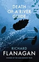 Death of a River Guide ebook by Richard Flanagan