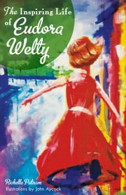 The Inspiring Life of Eudora Welty ebook by Richelle Putnam,John Aycock