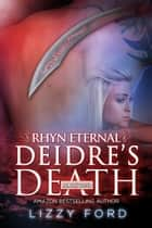 Deidre's Death (#2, Rhyn Eternal) ebook by Lizzy Ford