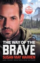 The Way of the Brave (Global Search and Rescue Book #1) ebook by Susan May Warren
