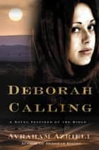 Deborah Calling - A Novel Inspired by the Bible ebook by Avraham Azrieli