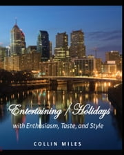 Entertaining / Holidays: with Enthusiasm, Taste, and Style ebook by Collin Miles