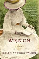 Wench - A Novel ebook by Dolen Perkins-Valdez