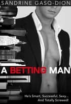 A Betting Man - The Men of Manhattan, #1 ebook by Sandrine Gasq-Dion
