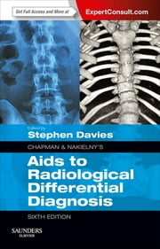 Chapman & Nakielny's Aids to Radiological Differential Diagnosis ebook by Stephen G. Davies