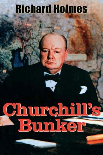 Churchill's Bunker: The Cabinet War Rooms and the Culture of Secrecy in Wartime London ebook by Richard Holmes