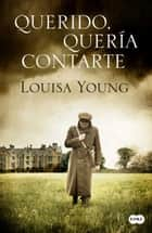 Querido, quería contarte ebook by Louisa Young