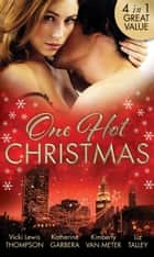 One Hot Christmas: A Last Chance Christmas / Under the Mistletoe / Ignited / Where There's Smoke (Mills & Boon M&B) ebook by Vicki Lewis Thompson, Katherine Garbera, Kimberly Van Meter,...