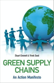 Green Supply Chains - An Action Manifesto ebook by Stuart Emmett,Vivek Sood