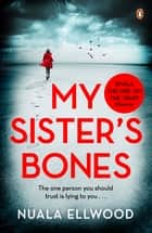 My Sister's Bones - 'Rivals The Girl on the Train as a compulsive read' Guardian ebook by Nuala Ellwood