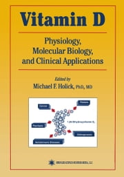 Vitamin D - Physiology, Molecular Biology, and Clinical Applications ebook by Michael F. Holick