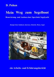 Mein Weg zum Segelboot - Renovierung und Ausbau einer Sperrholz-Segelyacht, Rumpf, Kiel, Stabdeck, Interieur, Elektrik. Motor, Segel ebook by Kobo.Web.Store.Products.Fields.ContributorFieldViewModel