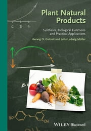 Plant Natural Products - Synthesis, Biological Functions and Practical Applications ebook by Herwig O. Gutzeit,Jutta Ludwig-Müller