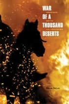 War of a Thousand Deserts: Indian Raids and the U.S.-Mexican War ebook by Brian DeLay