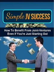 Simple JV Success - How To Benefit From Joint-Ventures Even If You're Just Starting Out ebook by Brian O'Graal