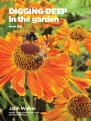 Digging Deep in the Garden: Book one ebook by John Walker