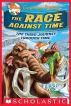 The Race Against Time (Geronimo Stilton Journey Through Time #3) ebook by Geronimo Stilton