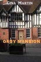 Orgy Mansion ebook by Gina Martin
