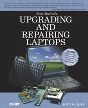 Upgrading and Repairing Laptops ebook by Mueller, Scott