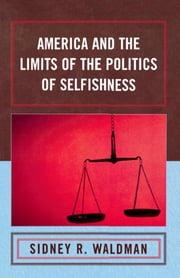 America and the Limits of the Politics of Selfishness ebook by Sidney Waldman