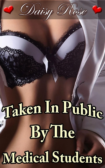 Taken In Public By The Medical Students - Stripped, Pumped, Milked, #6 ebook by Daisy Rose