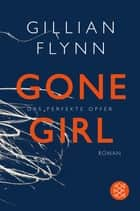 Gone Girl - Das perfekte Opfer - Roman ebook by Gillian Flynn, Christine Strüh