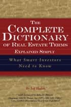 The Complete Dictionary of Real Estate Terms Explained Simply: What Smart Investors Need to Know ebook by Jeff Haden