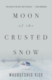 Moon of the Crusted Snow - A Novel ebook by Waubgeshig Rice