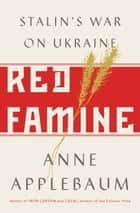Red Famine - Stalin's War on Ukraine ebook by Anne Applebaum