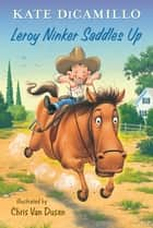 Leroy Ninker Saddles Up ebook by Kate DiCamillo,Chris Van Dusen