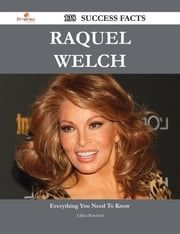 Raquel Welch 138 Success Facts - Everything you need to know about Raquel Welch ebook by Lillian Rowland