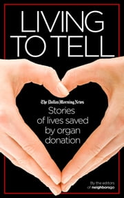 Living to Tell: Stories of lives saved by organ donation ebook by The Dallas Morning News