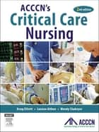 ACCCN's Critical Care Nursing - E-Book ebook by Doug Elliott, RN, PhD,...